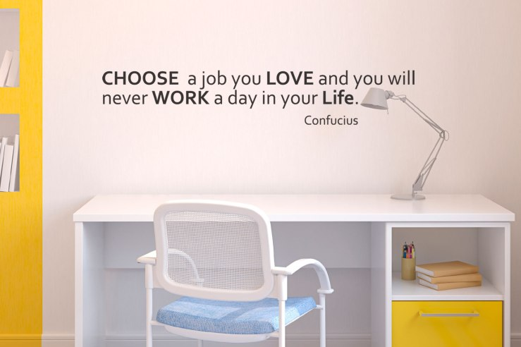 _Choose-a-job-you-love-and-you-will-never-work-a-day-in-your-life_Study_1358431991